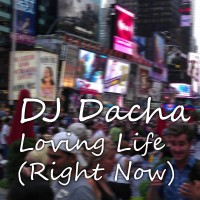 DJ Dacha - Loving Life (Right Now) - DL74