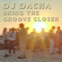 DJ Dacha - Bring The Groove Closer - DL82