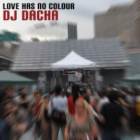 DJ Dacha - Love Has No Colour - DL84