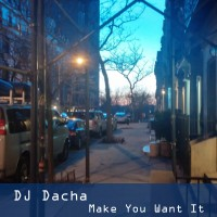 DJ Dacha - Make You Want It - DL 95