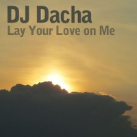DJ Dacha - Lay Your Love on Me