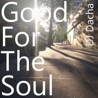 DJ Dacha - Good For The Soul