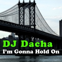 DJ Dacha - I'm Gonna Hold On