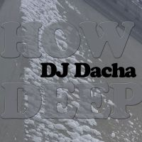 DJ Dacha - How Deep