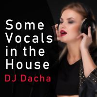 DJ Dacha 156 Some Vocals In The House www.djdacha.net