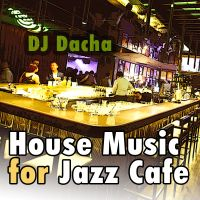 DJ Dacha 157 House Music For Jazz Cafe www.djdacha.net