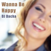 DJ Dacha 160 Wanna Be Happy