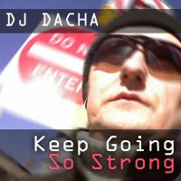 DJ Dacha Keep Going So Strong www.djdacha.net