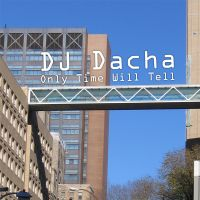 DJ Dacha Only Time Will Tell